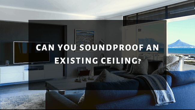 Can you soundproof an existing ceiling?