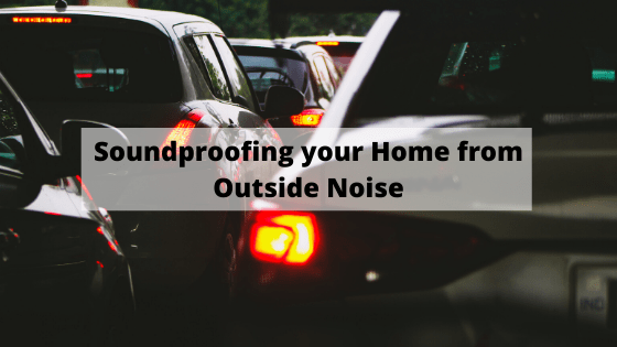 Soundproofing your Home from Outside Noise