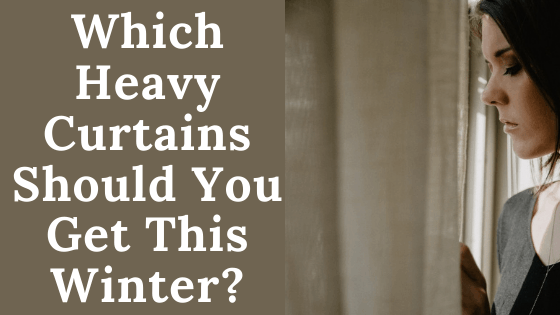 Which Heavy Curtains Should You Get This Winter?