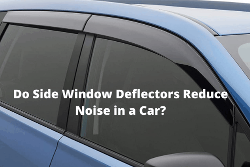 Do Side Window Deflectors Reduce Noise in a Car?