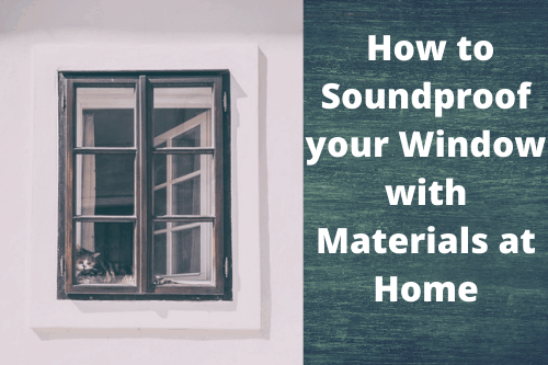 How to Soundproof your Window with Materials at Home