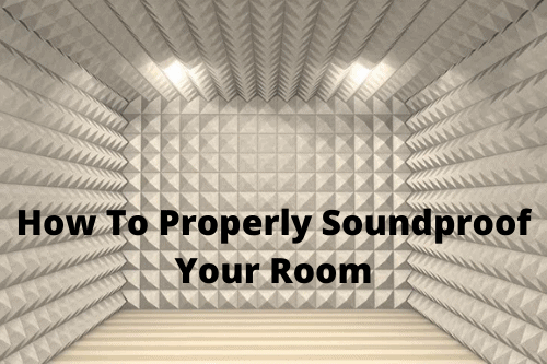 How To Properly Soundproof Your Room