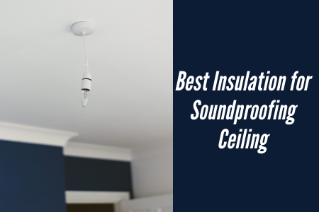 Best Insulation for Soundproofing Ceiling